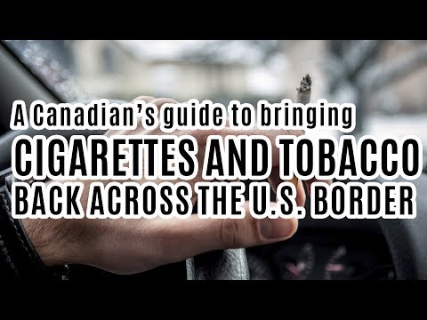 A canadian's guide to bringing cigarettes and tobacco back across the u.s. border