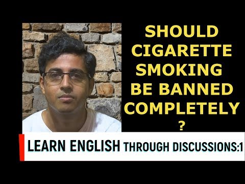Learn english through discussions: 1   should cigarette smoking be banned completely??